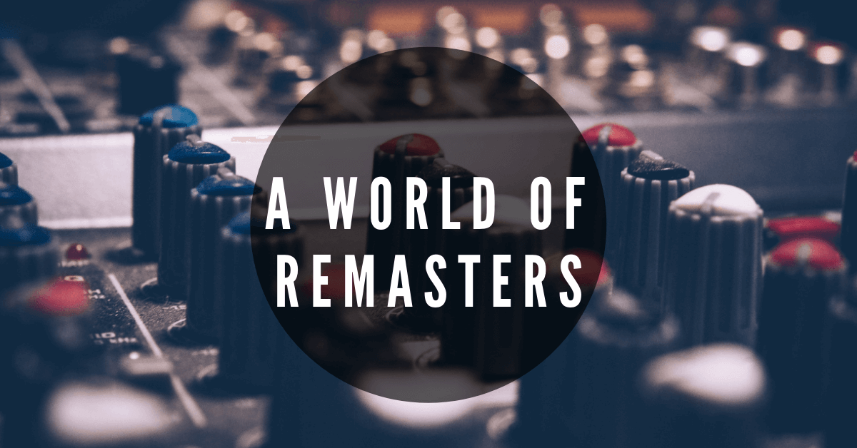 A World Of Remasters