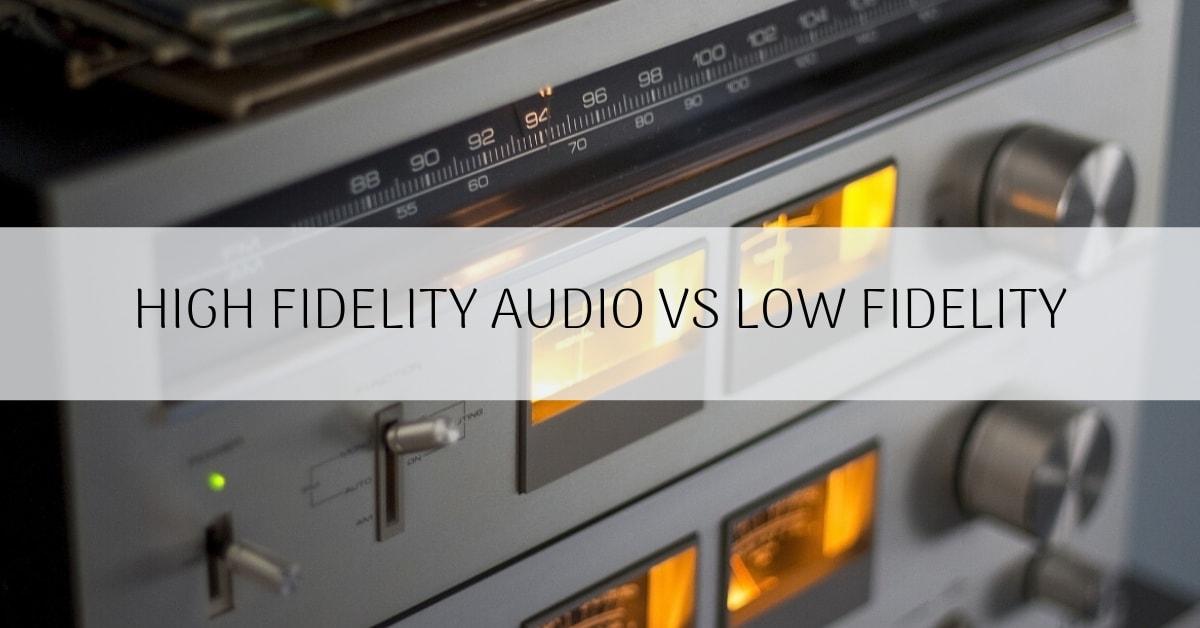 High Fidelity Audio VS Low Fidelity